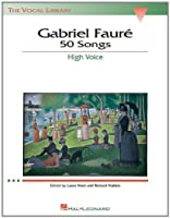 Gabriel Faure: 50 Songs : High Voice