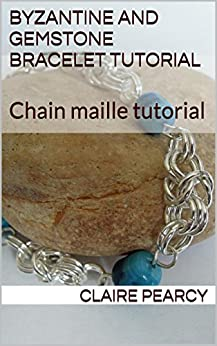 [Pearcy, Claire]のByzantine and Gemstone Bracelet Tutorial: Chain maille tutorial (English Edition)