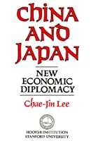 China and Japan: New Economic Diplomacy (Hoover Press Publication)