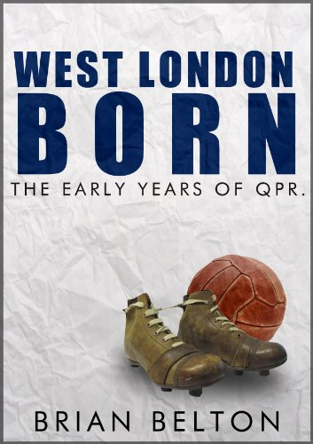 West London Born- The Early Years of QPR (English Edition)