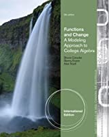 Functions and Change: College Algebra, International Edition