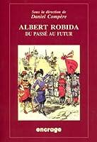 Albert Robida, Du Passe Au Futur (Encrage / Belles Lettres - Travaux)