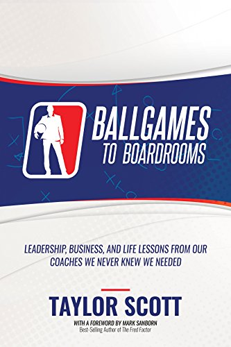 BALLGAMES TO BOARDROOMS: Leadership, Business, and Life Lessons From Our Coaches We Never Knew We Needed (English Edition)