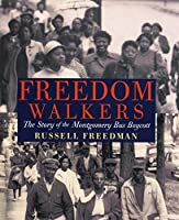 Freedom Walkers: The Story of the Montgomery Bus Boycott Grades 6-8 by Russell Freedman(2009-01-15)
