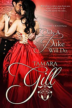Only a Duke Will Do (To Marry a Rogue Book 2) by [Gill, Tamara]