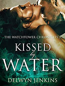 Kissed by Water: The Watchtower Chronicles 3 by [Jenkins, Delwyn]