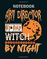 Notebook: art director by day witch by night halloween - 50 sheets, 100 pages - 8 x 10 inches