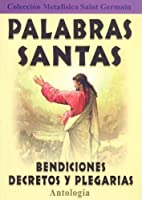 Palabras Santas/ Holy Words: Bendiciones, Decretos Y Plegarias/ Blessings, Decrees and Prayers (Coleccion Metafisica Saint Germain)