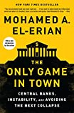 The Only Game in Town: Central Banks, Instability, and Avoiding the Next Collapse (English Edition)