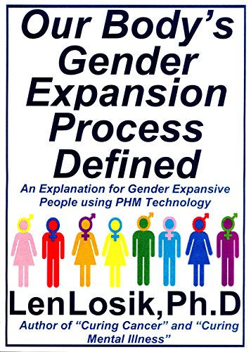 Our Body's Gender Expansion Process Defined: An Explanation for the Wide Spectrum of Gender Expansion People using PHM Technology (English Edition)