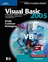Microsoft Visual Basic 2005: For Windows, Mobile, Web, Office, And Database Applications (Shelly Cashman Series)