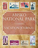 Abisko National Park (Sweden) Vacation Journal: Blank Lined Abisko National Park (Sweden) Travel Journal/Notebook/Diary Gift Idea for People Who Love to Travel