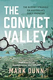 The Convict Valley: The bloody struggle on Australia's early fron