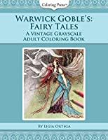 Warwick Goble's Fairy Tales: A Vintage Grayscale Adult Coloring Book (Vintage Grayscale Adult Coloring Books)