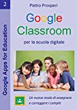Google Classroom per la scuola digitale: Un nuovo modo di assegnare e correggere i compiti (Google Apps for Education Vol. 2) (Italian Edition)