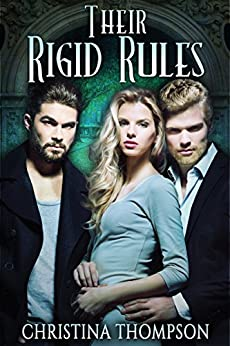 Their Rigid Rules (The Chemical Attraction Series Book 3) by [Thompson, Christina]