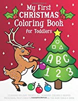 My First Christmas Coloring Book for Toddlers: Learning Holiday Themed ABC, Numbers, Colors & Shapes. Preschool Prep Christmas Activity Book for Baby Girls & Boys