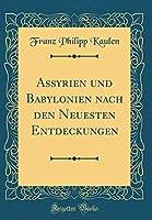 Assyrien Und Babylonien Nach Den Neuesten Entdeckungen (Classic Reprint) (German Edition)【洋書】 [並行輸入品]