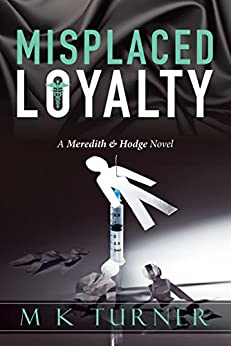 Misplaced Loyalty (Meredith & Hodge Novels Book 1) by [Turner, Marcia]