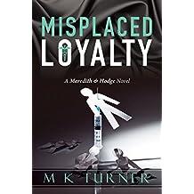 Misplaced Loyalty (Meredith & Hodge Novels Book 1)