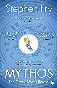 Mythos: The Greek Myths Retold (Stephen Fry's Greek Myths) by [Fry, Stephen]