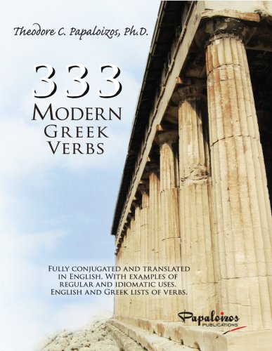 Download 333 Modern Greek Verbs: Fully Conjugated and Translated in English, With Examples of Regular and Idiomatic Uses, English and Greek Lists of Verbs 0932416047
