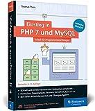 Einstieg in PHP 7 und MySQL: Fuer Programmieranfaenger geeignet. So programmieren Sie dynamische Websites mit PHP und MySQL. Inkl. MariaDB