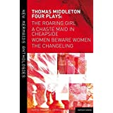 Thomas Middleton: Four Plays: The Roaring Girl / A Chaste Maid in Cheapside / Women Beware Women / The Changeling (New Mermai