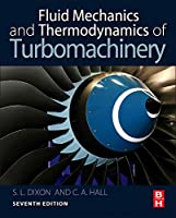 Fluid Mechanics and Thermodynamics of Turbomachinery, Seventh Edition