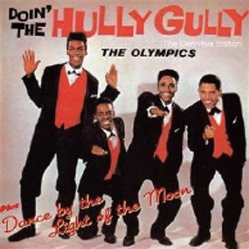 DOIN' THE HULLY GULLY + DANCE BY THE LIGHT OF THE MOON + 5 THE OLYMPICS HOO DOO/OCTAVE
