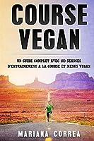 Course Vegan: Un Guide Complet Avec 100 Seances De Entrainement a La Course Et Menus Vegan