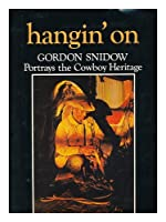 Hangin' on: Gordon Snidow Portrays the Cowboy Heritage