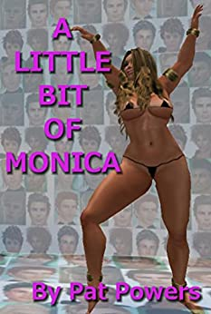 A Little Bit Of Monica: Book One - The Dance Begins by [Powers, Pat]
