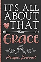 It's All About That Grace Prayer Journal: Keep Track Of Prayer Requests, Praise Reports & More - Beautiful Floral Cover Design With Heart - Great Journal For Spiritual Growth