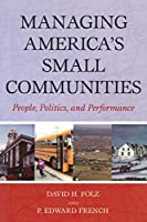 Managing America's Small Communities: People, Politics, and Performance