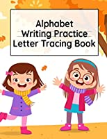Alphabet Writing Practice Letter Tracing Book: Pre-Schooling ABC Handwriting Workbook For Exercises, Happiness & Fun During Fall Holidays