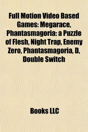 Full Motion Video Based Games: Megarace, Phantasmagoria: A Puzzle of Flesh, Night Trap, Enemy Zero, Phantasmagoria, D, Double Switch