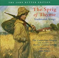 The Sprig of Thyme: Traditional Songs by John Rutter & The Cambridge Singers (2005-05-03)
