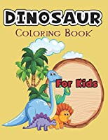 Dinosaur Coloring Book For Kids.: Great Gift For Boys & Girls.