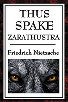 THUS SPAKE ZARATHUSTRA  A BOOK FOR ALL AND NONE (ILLUSTRATED) by [Nietzsche, Friedrich]