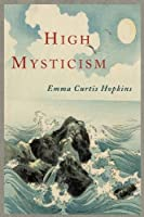 High Mysticism: A Series of Twelve Studies in the Wisdom of the Sages of the Ages