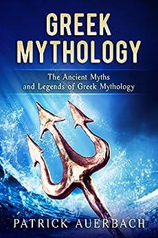 Greek Mythology: The Ancient Myths and Legends of Greek Mythology by [Auerbach, Patrick]