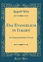 Das Evangelium in Italien: Ein Zeitgeschichtlicher Versuch (Classic Reprint)