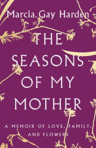 The Seasons of My Mother: A Memoir of Love, Family, and Flowers (English Edition)