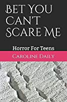 Bet You Can't Scare Me: Horror For Teens