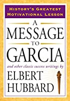 A Message to Garcia: And Other Classic Success Writings