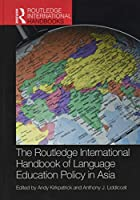 The Routledge International Handbook of Language Education Policy in Asia (Routledge International Handbooks)