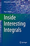 Inside Interesting Integrals: A Collection of Sneaky Tricks, Sly Substitutions, and Numerous Other Stupendously Clever, Awesomely Wicked, and Devilishly ... (Undergraduate Lecture Notes in Physics)