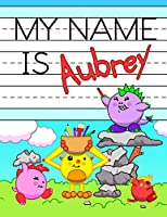"""My Name is Aubrey: Personalized Primary Tracing Workbook for Kids Learning How to Write Their Name, Practice Paper with 1"""" Ruling Designed for Children in Preschool and Kindergarten"""