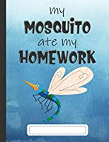 My Mosquito Ate My Homework: Composition Notebook for Kids & Students - Wide Ruled Lined Pages (Cute Comp Books for School - Blue Watercolor)